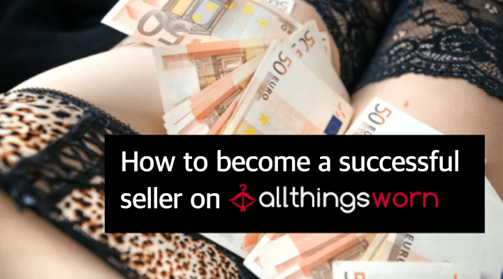 12 Tips on How to Become a Successful Seller of Used Panties & Well Worn Shoes
